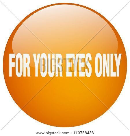 For Your Eyes Only Orange Round Gel Isolated Push Button