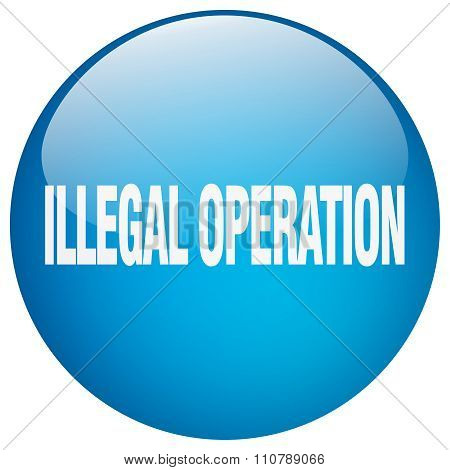 Illegal Operation Blue Round Gel Isolated Push Button