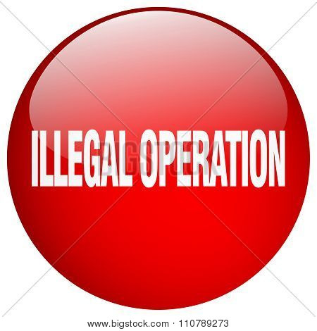 Illegal Operation Red Round Gel Isolated Push Button
