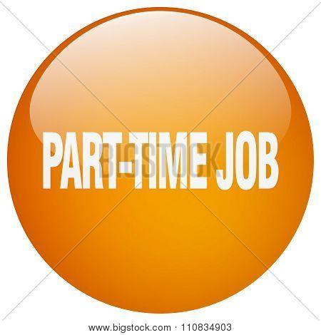 Part-time Job Orange Round Gel Isolated Push Button
