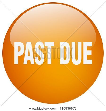 Past Due Orange Round Gel Isolated Push Button