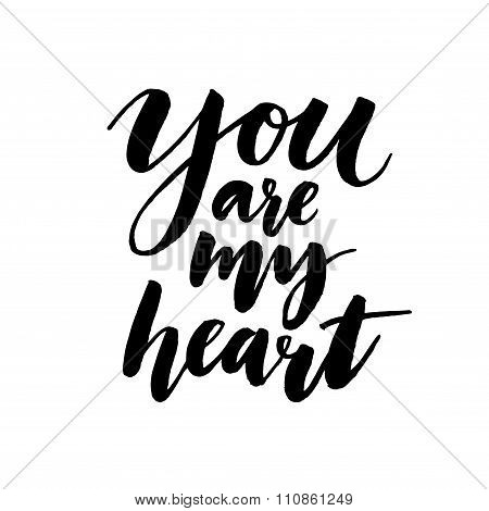 You are my heart. Romantic inspirational quote for valentines day cards, greetings, t-shits and wall