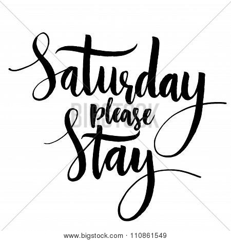 Saturday please stay. Fun saying, vector quote about end of the weekend and start of the working wee