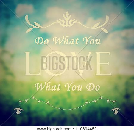 Do what you love, love what you do quote on a summery blurred background done with a retro vintage instagram filter