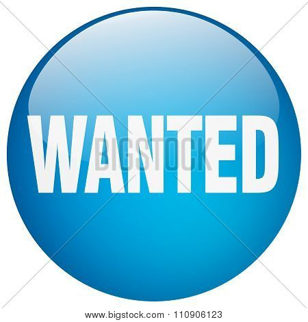 Wanted Blue Round Gel Isolated Push Button