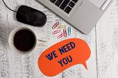 Conceptual Hand Writing Showing We Need You. Business Photo Showcasing To Fulfill The Needs Of The A poster