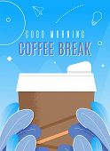 Banner Illustration Good Morning Coffee Break. Paper Disposable Cup For Hot Drink. Brown Cardboard C poster
