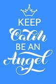 Keep Calm And Be An Angel Lettering. Quote For Banner. Vector Illustration poster