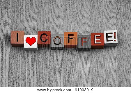 I Love Coffee, Sign Series for Drinks, Beverages and Caffiene.