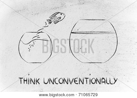 Business Vision: Think Unconventionally, Fish Jumping Into A Bigger Bowl