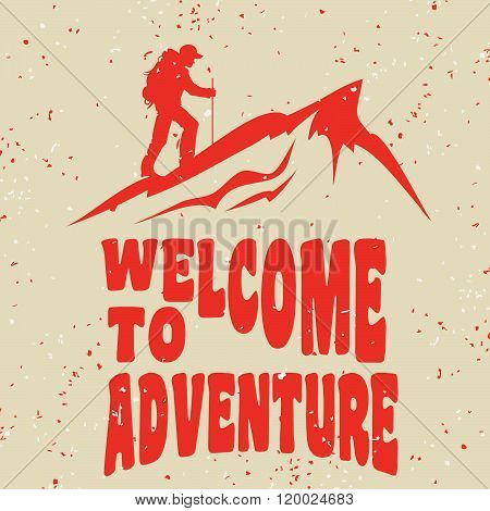 Motivational and inspirational typography poster with quote. Welcome to adventure. Climbing the mountains, achieve goal, success. Print for t-shirt and bags, label design.