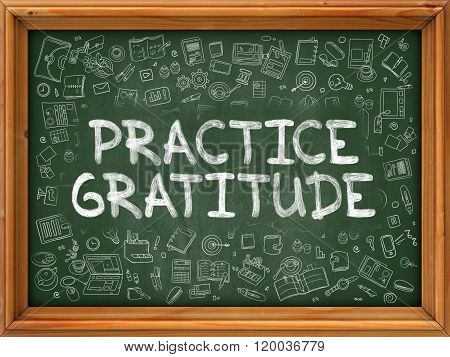 Hand Drawn Practice Gratitude on Green Chalkboard.