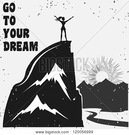 Motivational and inspirational typography poster with quote. Go to your dream. Climbing the mountains, achieve goal, success. Print for t-shirt and bags.