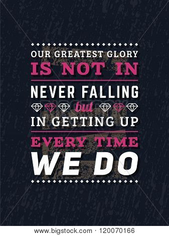 Vector Typography Poster Design Concept On Grunge Background. Our Greatest Glory Is Not In Never Fal