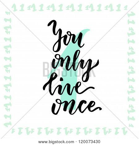You only live once. Hand lettering calligraphy. Inspirational phrase. Vector hand drawn illustration