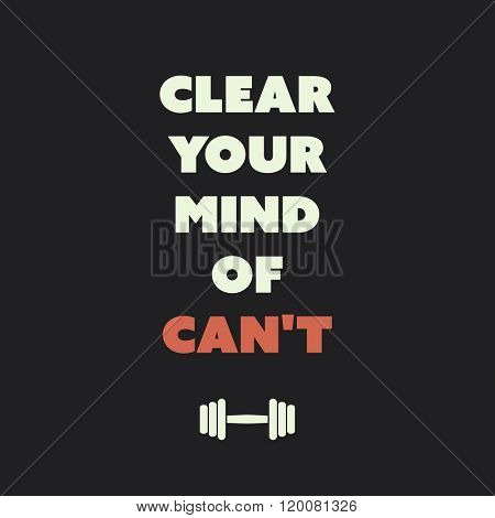 Clear Your Mind Of Can't. - Inspirational Quote, Slogan, Saying on an Abstract Black Background