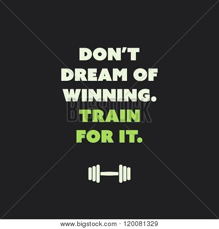 Don't Dream Of Winning. Train For It. - Inspirational Quote, Slogan, Saying on an Abstract Black Background