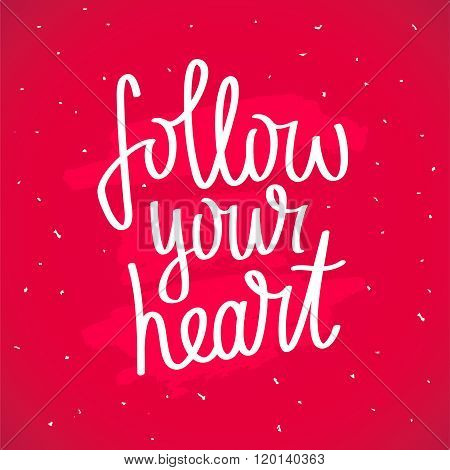 Quote Follow Your Heart. Trendy Lettering