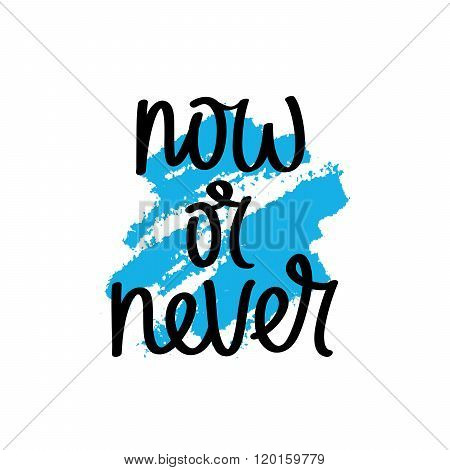 Now Or Never. Trendy Lettering