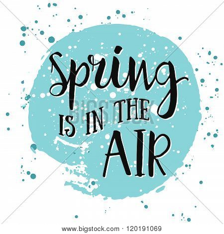 Spring is in the air- hand drawn inspiration quote. Spring Vector watercolor typography design element. Spring Air Brush lettering quote. Spring quote poster. Housewarming hand lettering spring quote
