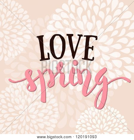 Love Spring - Hand Drawn Inspirational Quote. Spring Vector Floral Typography Design Element. Love S