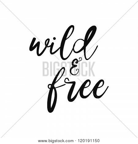 Wild And Free - Hand Drawn Inspirational Quote. Vector Isolated Typography Design Element. Brush Let