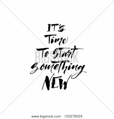 Its Time To Start Something New Phrase.