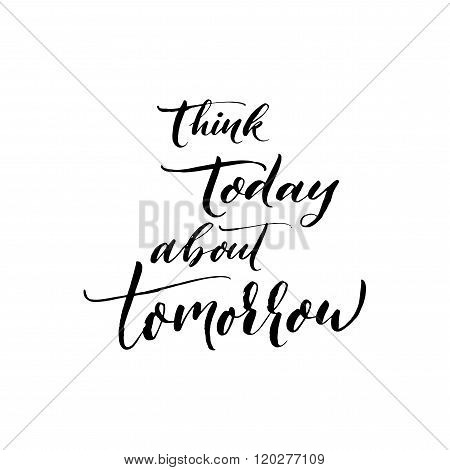 Think Today About Tomorrow Phrase.