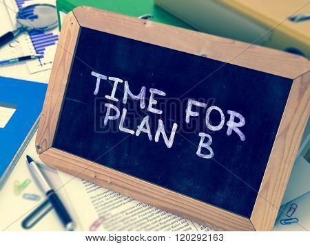 Time for Plan B Handwritten on Chalkboard.