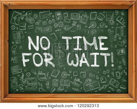 No Time for Wait - Hand Drawn on Green Chalkboard.