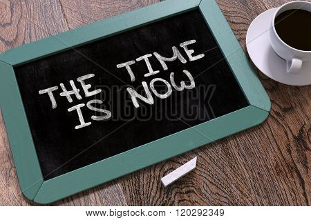 The Time is Now - Chalkboard with Hand Drawn Text.