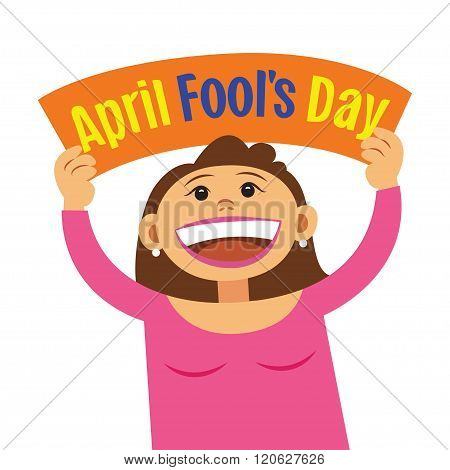 Funny Cartoon Woman Holding Sign April Fools Day. Smiling Happy Girl, With Poster Signboard. Vector