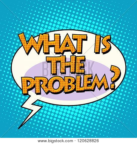 what is the problem comic bubble retro text