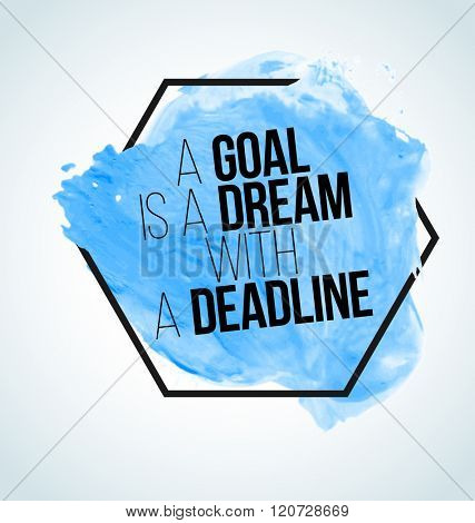 Modern inspirational quote on watercolor background - a goal is a dream with a deadline