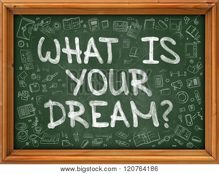 What is Your Dream - Hand Drawn on Green Chalkboard.