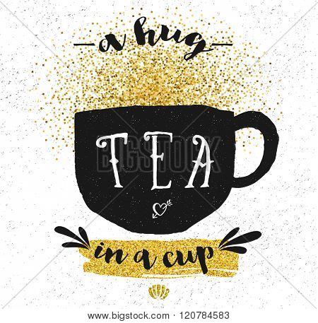 Tea Inspirational Poster - Black and white grungy doodle teacup, with gold glitter. Hand drawn and simple