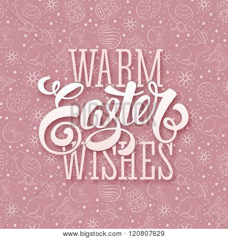 Warm Easter Wishes Calligraphic Lettering on Doodle Background with different Easter Symbols : Painted Eggs, Chick, Bunny, Flowers. Easter Greeting Card Design. Vector illustration.