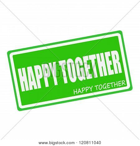 HAPPY TOGETHER white stamp text on green