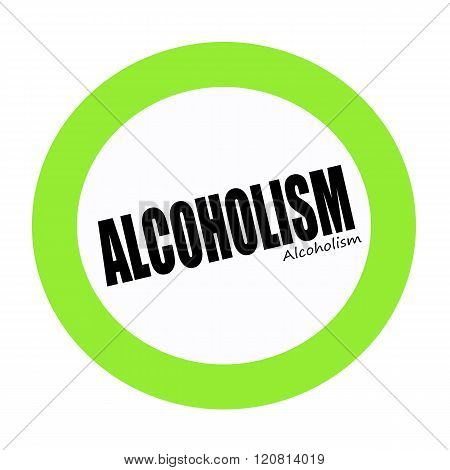 an images of ALCOHOLISM black stamp text on green