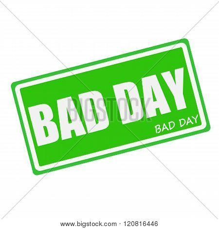 BAD DAY white stamp text on green