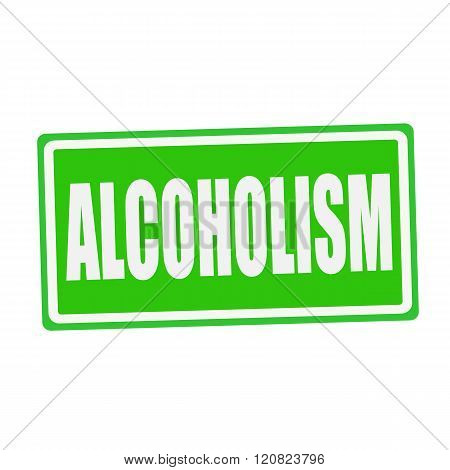 an images of ALCOHOLISM white stamp text on green