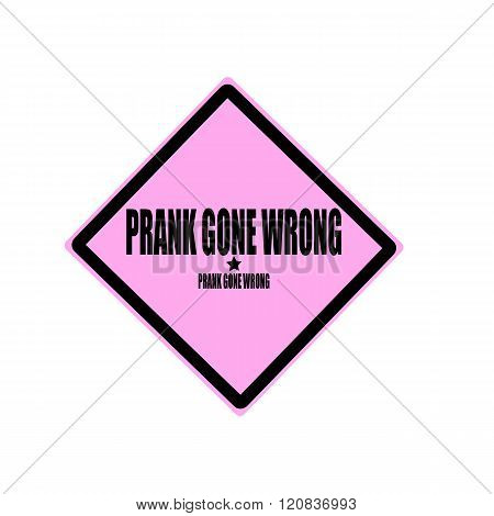 Prank Gone Wrong Black Stamp Text On Pink Background