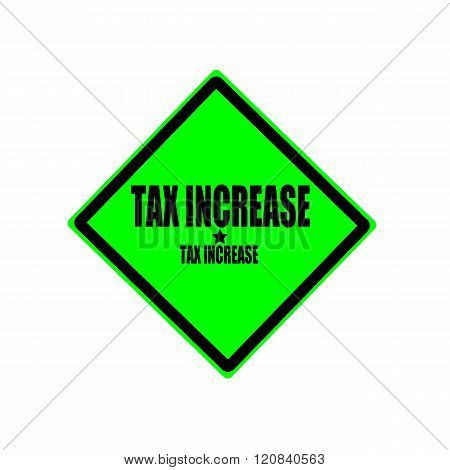 Tax Increase Black Stamp Text On Green Background