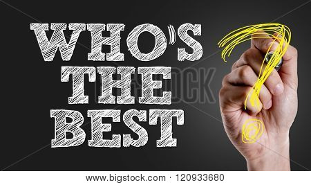 Hand writing the text: Who's the Best?