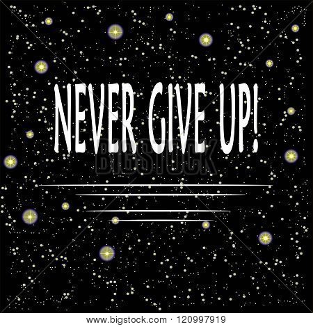 Motivational poster with inscription Never give up. White letters on a background of the starry nigh