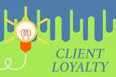 Handwriting Text Client Loyalty. Concept Meaning The Result Of Consistently Positive Satisfaction To poster