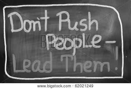 Don't Push People Lead Them Concept