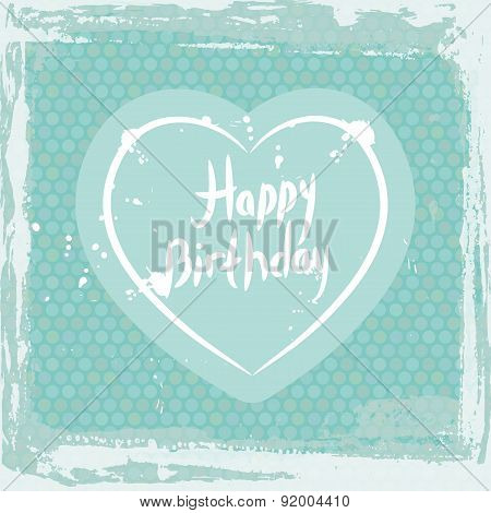 Abstract grunge frame. happy birthday, heart on blue background template. Vector