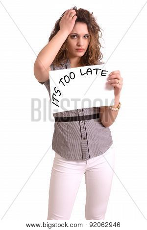 Uncomfortable Woman Holding Paper With It's Too Late Text