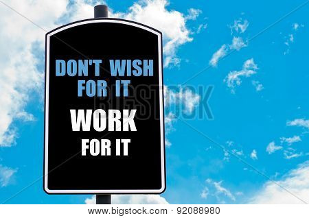 Do Not Wish For It Work For It